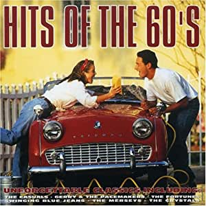 Hits Of The 60 S Unforgettable Classics Hits Of The 60 S