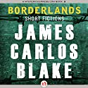 Borderlands: Short Fictions Audiobook by James C. Blake Narrated by Kevin Foley