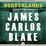 Borderlands: Short Fictions | James C. Blake