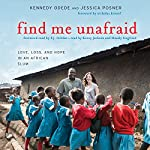 Find Me Unafraid: Love, Loss, and Hope in an African Slum | Kennedy Odede,Jessica Posner