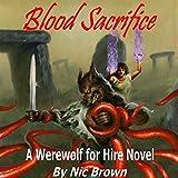Blood Sacrifice: A Werewolf for Hire Novel, Book 2