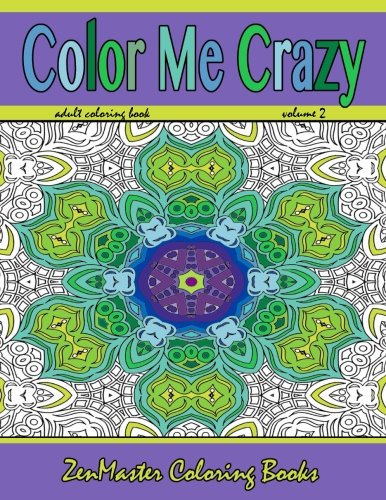 Color Me Crazy: Stunning Geometric Designs: Coloring for Adults (Coloring books for grownups) (Volume 9)