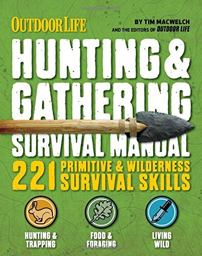 By Tim MacWelch The Hunting & Gathering Survival Manual: 250 Wilderness and Disaster Survival Skills [Paperback]