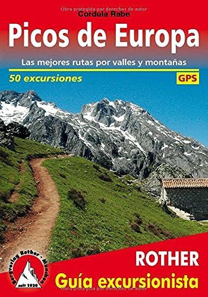 Picos de Europa. Las mejores rutas por valles y montañas. 50 ...