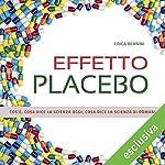 Effetto placebo: Cos'è, cosa dice la scienza oggi, cosa dice la scienza di domani | Erica Bernini