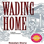 Wading Home: A Novel of New Orleans | Rosalyn Story