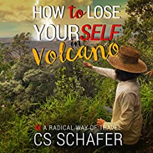 How to Lose Yourself in Volcano: A Radical Way of Travel Audiobook by CS Schafer Narrated by Duke Holm