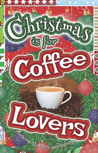 Christmas is for Coffee Lovers: A Gift Book by Stocking Stuffers Workshop