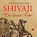 Shivaji: The Grand Rebel Audiobook by Dennis Kincaid Narrated by Sartaj Garewal