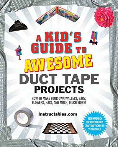 A Kid's Guide to Awesome Duct Tape Projects!