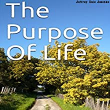 The Purpose of Life Audiobook by Jeffrey Jeschke Narrated by Joseph A. Batzel