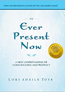 The Ever Present Now: A New Understanding of Consciousness and Prophecy