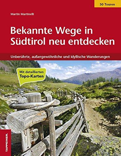 Bekannte Wege in Südtirol neu entdecken: Unberührte, außergewöhnliche und idyllische Wanderungen