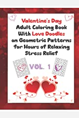 Valentine's Day Adult Coloring Book With Love Doodles on Geometric Patterns Vol. 1: Hours of relaxing stress relief for you or together with a special someone Paperback