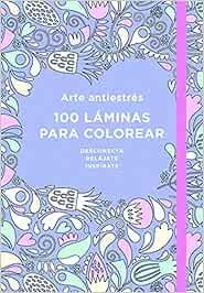 Arte antiestrés: 100 láminas para colorear Libro de