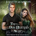 The Day Human Way Audiobook by B. Kristin McMichael Narrated by Angel Clark