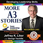 More A3 Stories - Module 2, Section 10: Developing Leadership Skills, Part 17 | Jeffrey Liker