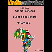 Ultime conseils avant de venir en Afrique (French Edition)