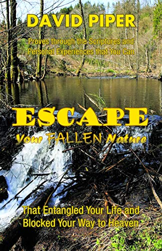 Escape Your Fallen Nature by [Piper, David R.]