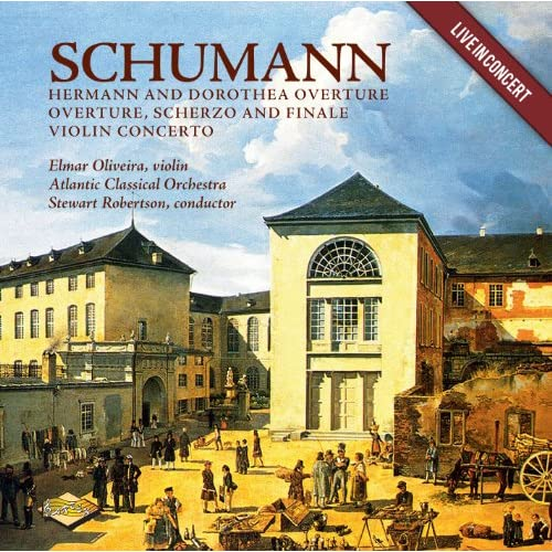 Schumann: Hermann and Dorothea Overture - Overture, Scherzo and Finale - Violin Concerto