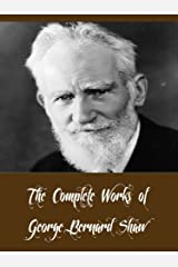 The Complete Works of George Bernard Shaw (42 Complete Works of George Bernard Shaw Including Pygmalion, Mrs Warren's Profession, Man And Superman, Arms and the Man, Caesar and Cleopatra, & More) Kindle Edition