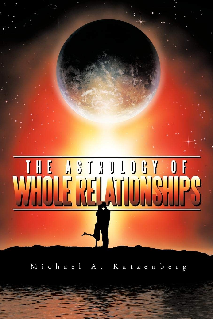 The Astrology of Whole Relationships: Michael A  Katzenberg