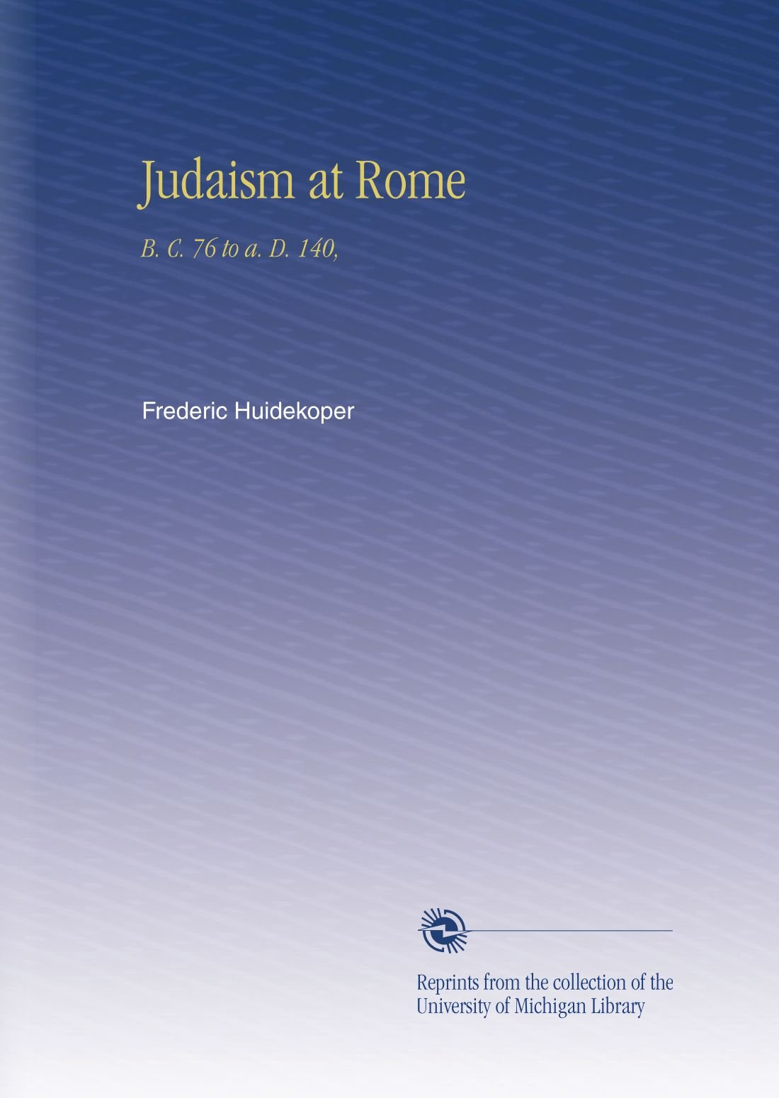 Judaism at Rome: B. C. 76 to a. D. 140, pdf
