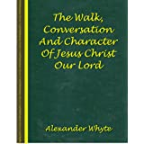 The Walk, Conversation And Character Of Jesus Christ Our Lord