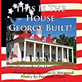 img - for This Is The House George Built! A Kid's Guide To Mount Vernon book / textbook / text book