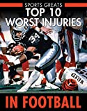 img - for Top 10 Worst Injuries in Football (Sports Greats) book / textbook / text book