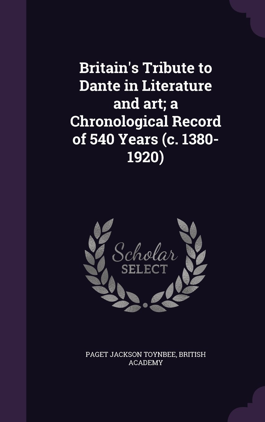 Britain's Tribute to Dante in Literature and art; a Chronological Record of 540 Years (c. 1380-1920) PDF