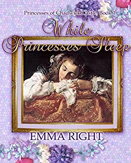 While Princesses Sleep: Princesses of Chadwick Castle Adventure, Book 1 by [Right, Emma, Books, Princess]
