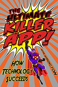 The Ultimate Killer App: How Technology Succeeds by [Harrington, Michael]