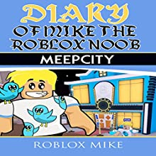 Diary of Mike the Roblox Noob: Meep City: Unofficial Roblox Diary, Book 3 Audiobook by Roblox Mike Narrated by Trevor Clinger