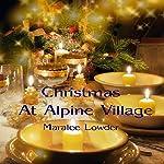 Christmas at Alpine Village | Maralee Lowder