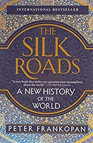 Silk Roads, The: A New History of the World