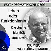Leben oder Funktionieren: Die eigene Identität entwickeln | Wolf-Jürgen Maurer