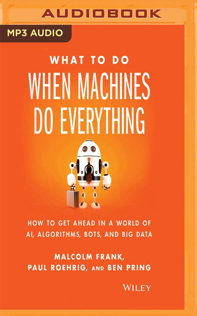 What to Do When Machines Do Everything: How to Get Ahead in