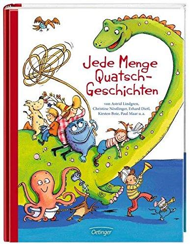 Jede Menge Quatsch-Geschichten von Astrid Lindgren, Christine Nöstlinger, Erhard Dietl, Kirsten Boie, Paul Maar u.a.