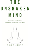 The Unshaken Mind: Discovering The Purpose, Power And Potential Of Your Mind