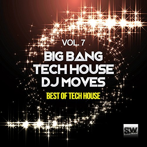 Big Bang Tech House DJ Moves, Vol. 7 (Best Of Tech House)