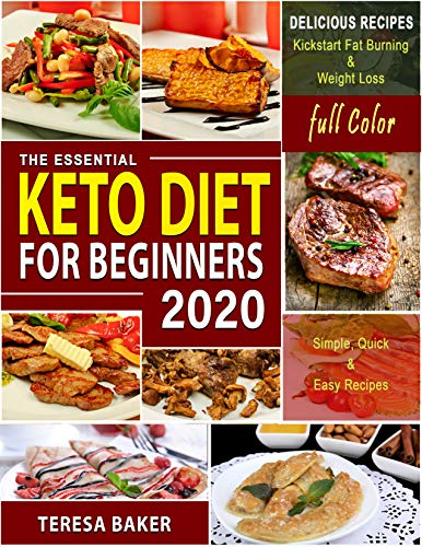Keto Diet for Beginners 2020 - With Color Pictures: The Definitive Ketogenic Diet Guide to Kick-start High Level Fat burning, Weight Loss & Healthy Lifestyle ... and Beyond... (Keto Diet in Color Book 1) by Teresa Baker