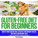 Gluten-Free Diet for Beginners: Create Your Gluten-Free Lifestyle for Vibrant Health, Wellness and Weight Loss Audiobook by Kira Novac Narrated by Jessica Geffen