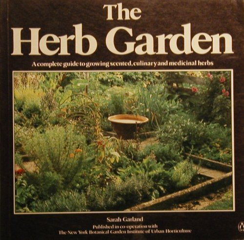 The Herb Garden: a complete guide to growing scented, culinary and medicinal herbs.