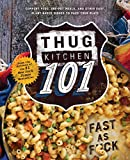 Thug Kitchen 101: Comfort Food, One-Pot Meals, and Other Easy Plant-Based Dishes to Pack Your Plate