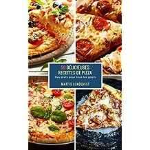 50 Délicieuses Recettes de Pizza: Des plats pour tous les goûts (French Edition)