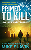 Primed to Kill, Kill Crime 2 A Jeff Case Novel: Making the World a Better Place, Removing One Serial Killer at a Time