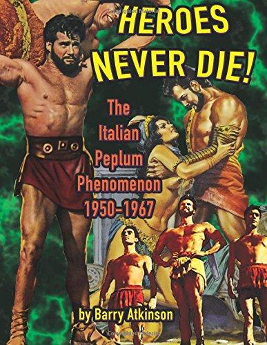 Heroes Never Die!: The Italian Peplum Phenomenon 1950-1967