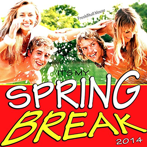 It's My Spring Break 2014. - Spring Break Songs 2014