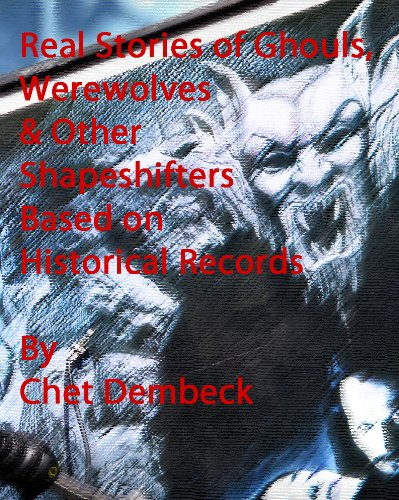 Real Stories of Ghouls, Werewolves & Other Shapeshifters Based on Historical Records (Vol. 1)